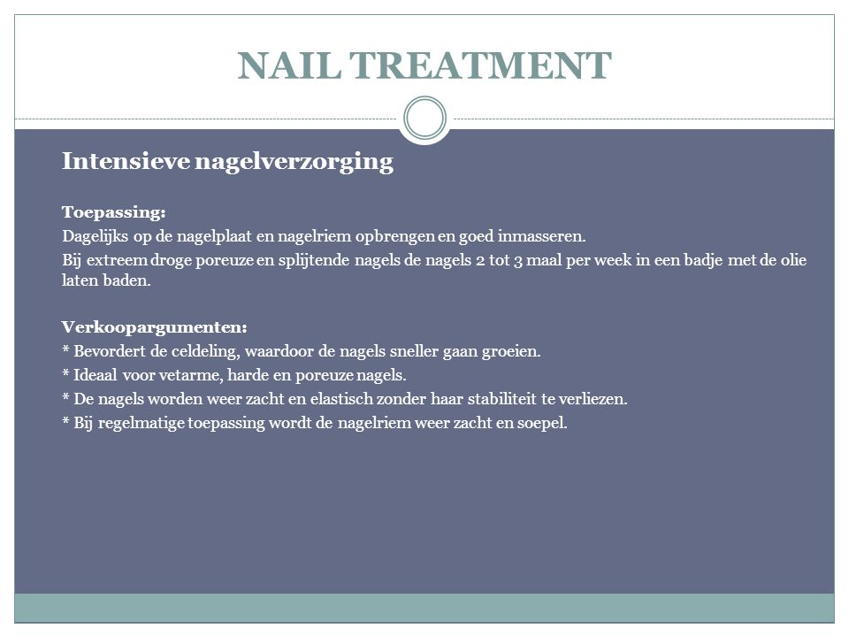NAIL TREATMENT Intensieve nagelverzorging Toepassing: Dagelijks op de nagelplaat en nagelriem opbrengen en goed inmasseren. Bij extreem droge poreuze