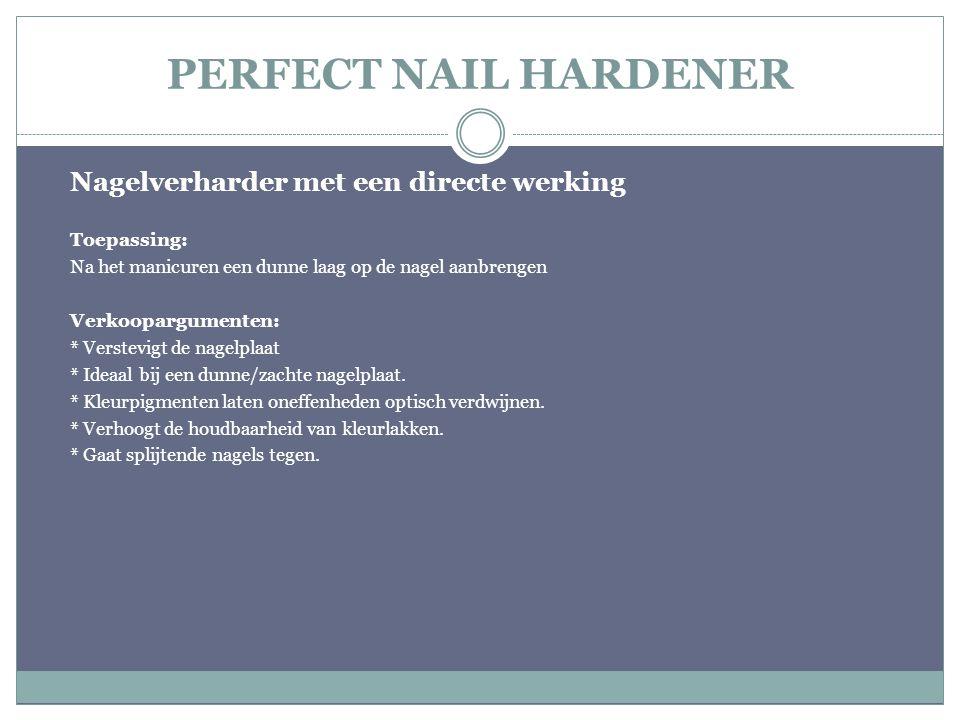 PERFECT NAIL HARDENER Nagelverharder met een directe werking Toepassing: Na het manicuren een dunne laag op de nagel aanbrengen Verkoopargumenten: * V