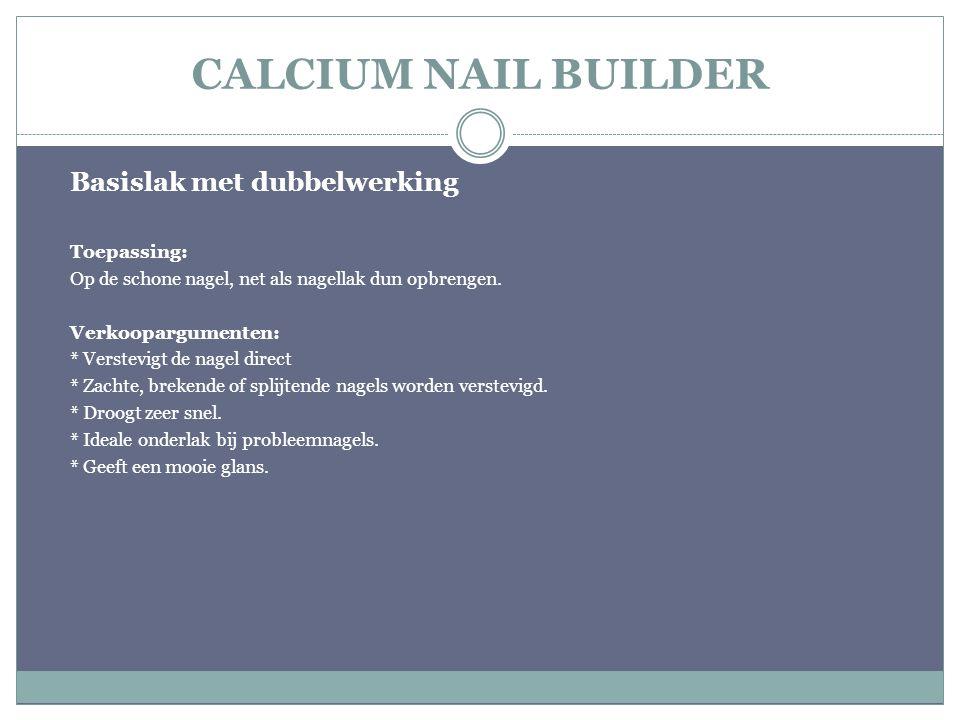 CALCIUM NAIL BUILDER Basislak met dubbelwerking Toepassing: Op de schone nagel, net als nagellak dun opbrengen. Verkoopargumenten: * Verstevigt de nag