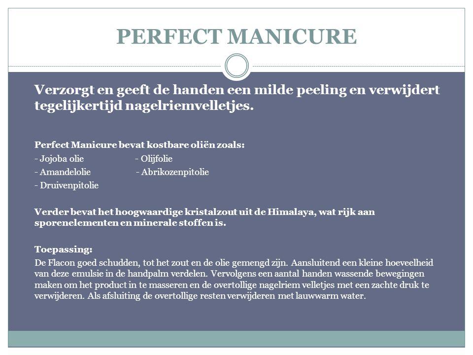 PERFECT MANICURE Verzorgt en geeft de handen een milde peeling en verwijdert tegelijkertijd nagelriemvelletjes. Perfect Manicure bevat kostbare oliën