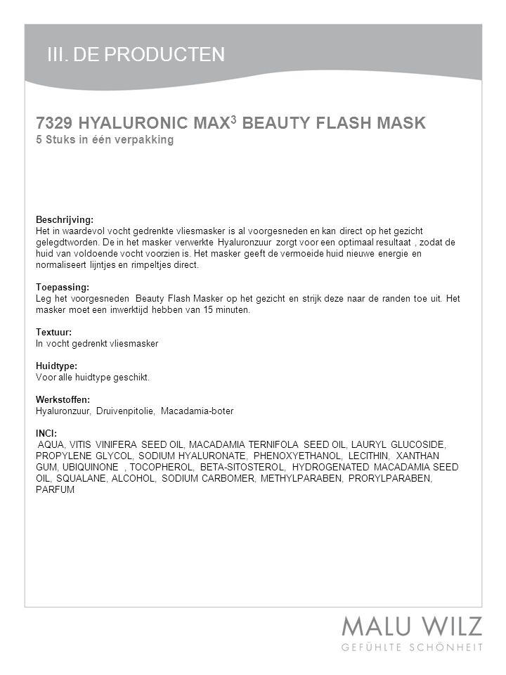 7329 HYALURONIC MAX 3 BEAUTY FLASH MASK 5 Stuks in één verpakking Beschrijving: Het in waardevol vocht gedrenkte vliesmasker is al voorgesneden en kan