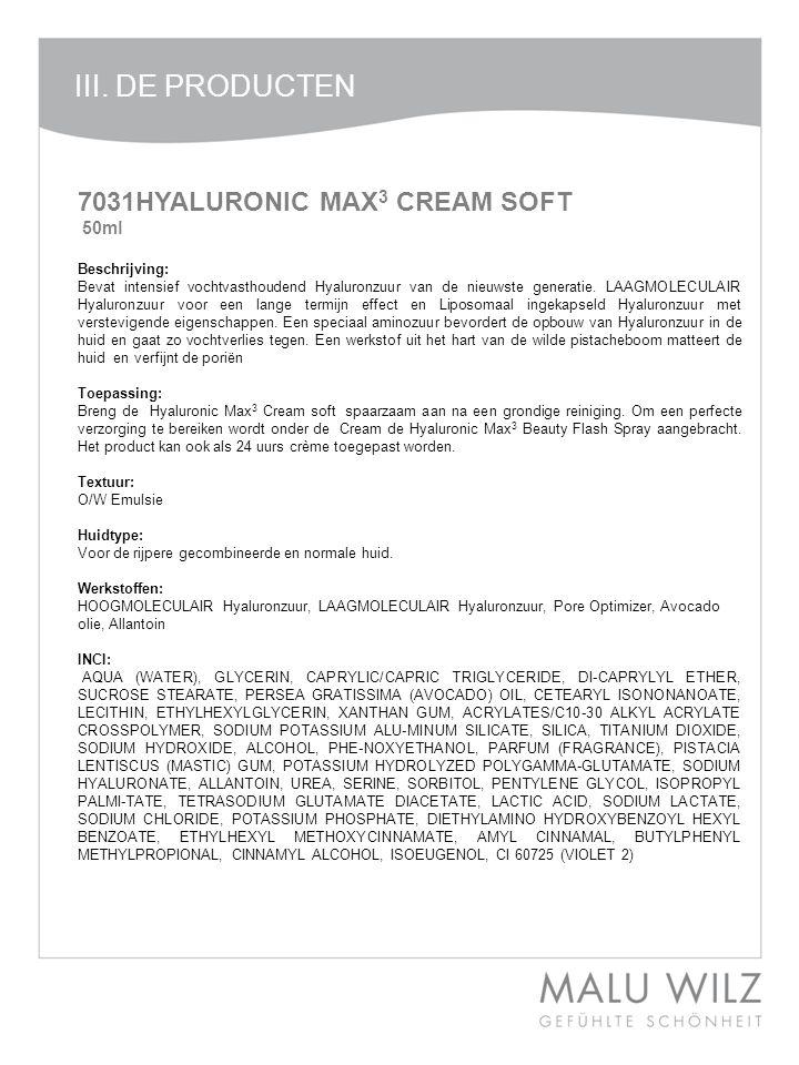 7031HYALURONIC MAX 3 CREAM SOFT 50ml Beschrijving: Bevat intensief vochtvasthoudend Hyaluronzuur van de nieuwste generatie. LAAGMOLECULAIR Hyaluronzuu