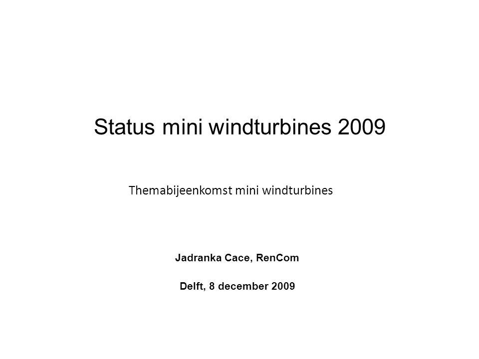 Status mini windturbines 2009 Jadranka Cace, RenCom Delft, 8 december 2009 Themabijeenkomst mini windturbines