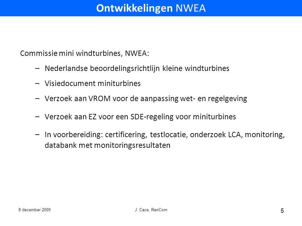 8 december 2009 J. Cace, RenCom 5 Commissie mini windturbines, NWEA: –Nederlandse beoordelingsrichtlijn kleine windturbines –Visiedocument miniturbine