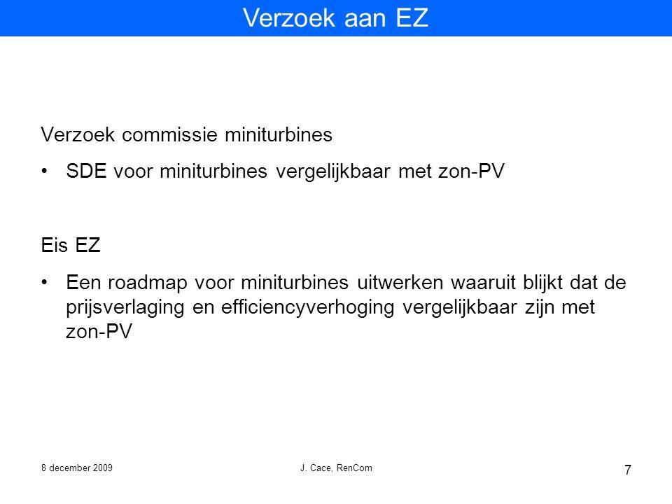8 december 2009 J. Cace, RenCom 7 Verzoek commissie miniturbines SDE voor miniturbines vergelijkbaar met zon-PV Eis EZ Een roadmap voor miniturbines u