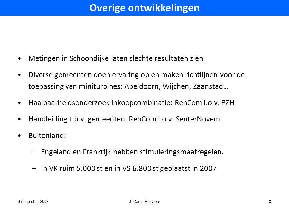 8 december 2009 J. Cace, RenCom 8 Metingen in Schoondijke laten slechte resultaten zien Diverse gemeenten doen ervaring op en maken richtlijnen voor d