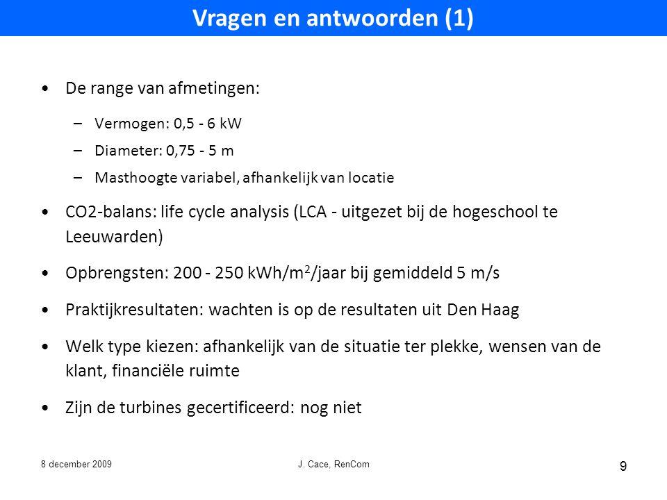 8 december 2009 J. Cace, RenCom 9 De range van afmetingen: –Vermogen: 0,5 - 6 kW –Diameter: 0,75 - 5 m –Masthoogte variabel, afhankelijk van locatie C