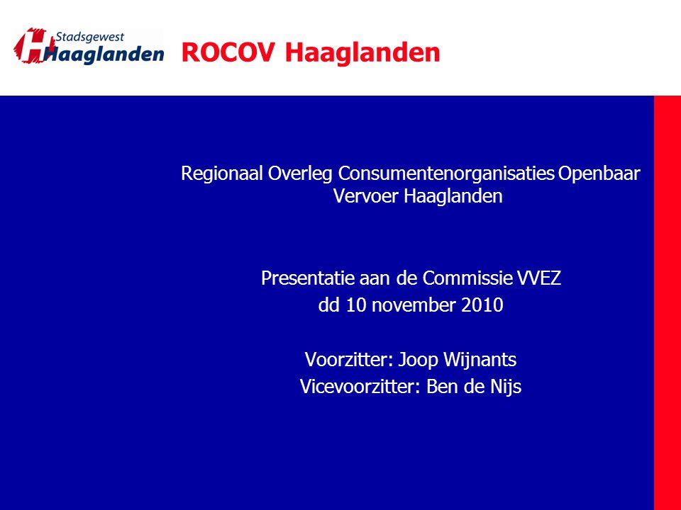 ROCOV Haaglanden Regionaal Overleg Consumentenorganisaties Openbaar Vervoer Haaglanden Presentatie aan de Commissie VVEZ dd 10 november 2010 Voorzitter: Joop Wijnants Vicevoorzitter: Ben de Nijs