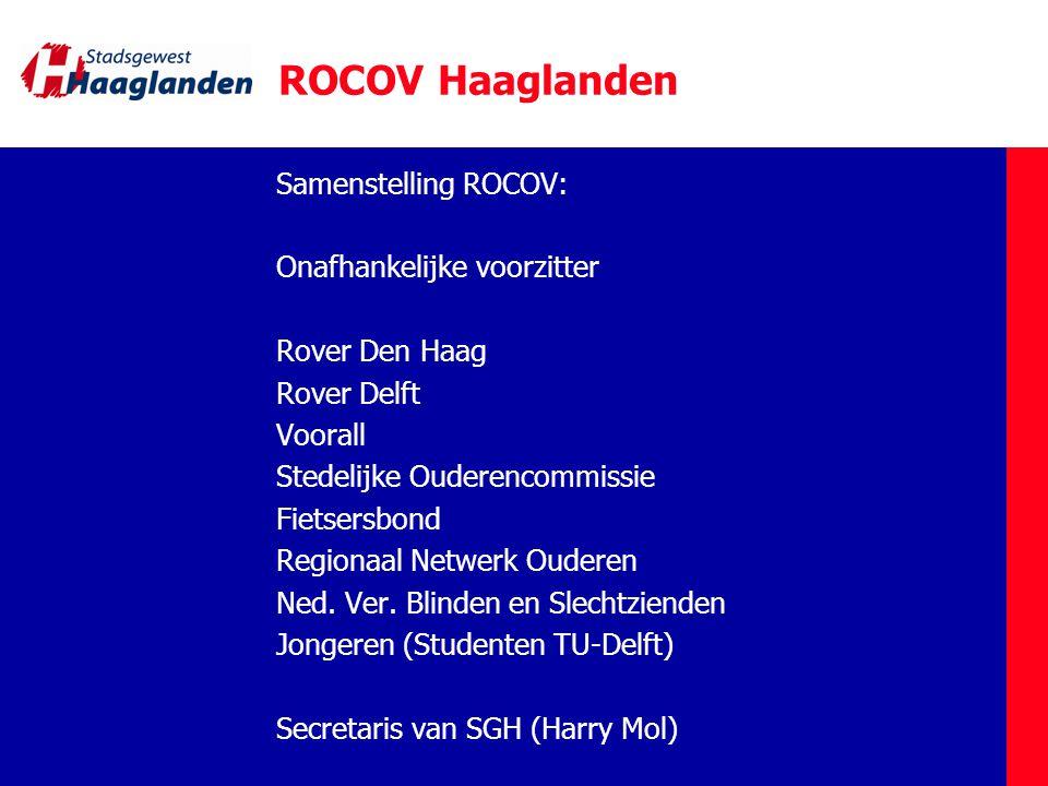 ROCOV Haaglanden Samenstelling ROCOV: Onafhankelijke voorzitter Rover Den Haag Rover Delft Voorall Stedelijke Ouderencommissie Fietsersbond Regionaal Netwerk Ouderen Ned.
