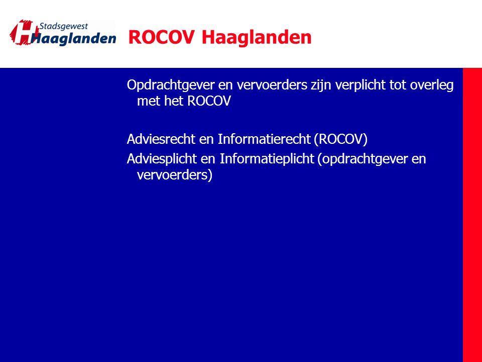 ROCOV Haaglanden Opdrachtgever en vervoerders zijn verplicht tot overleg met het ROCOV Adviesrecht en Informatierecht (ROCOV) Adviesplicht en Informatieplicht (opdrachtgever en vervoerders)
