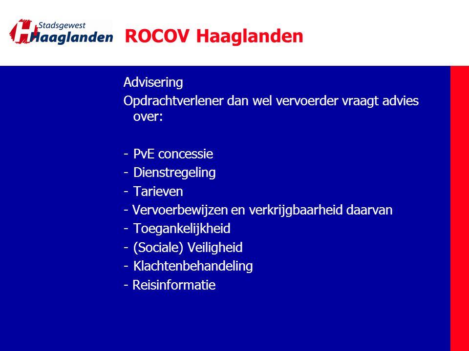 ROCOV Haaglanden Advisering Opdrachtverlener dan wel vervoerder vraagt advies over: -PvE concessie -Dienstregeling -Tarieven - Vervoerbewijzen en verkrijgbaarheid daarvan -Toegankelijkheid -(Sociale) Veiligheid -Klachtenbehandeling - Reisinformatie