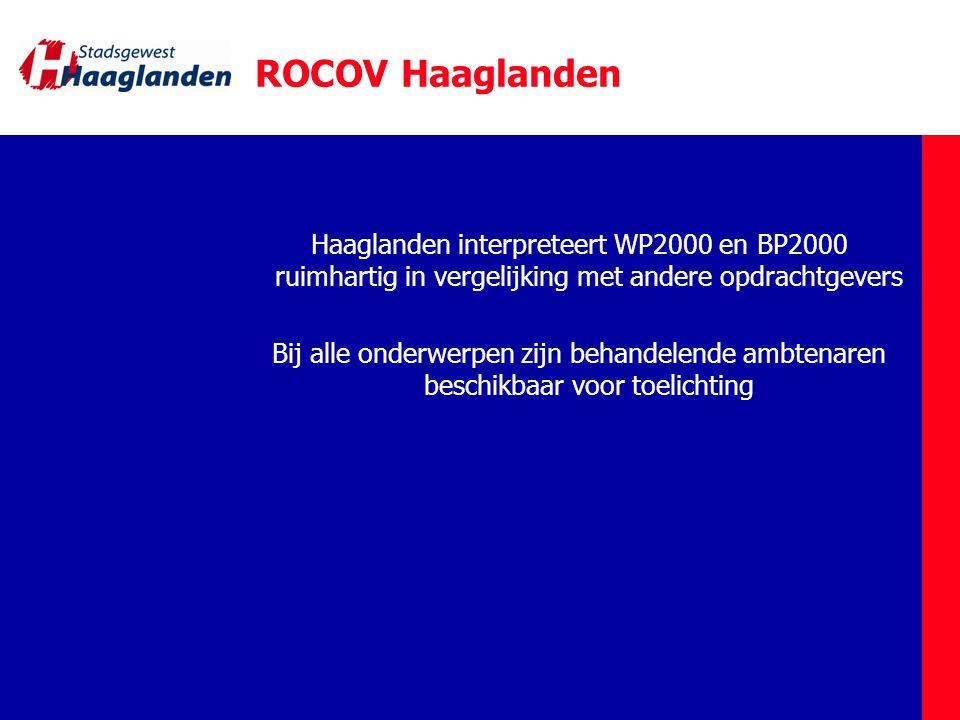ROCOV Haaglanden Haaglanden interpreteert WP2000 en BP2000 ruimhartig in vergelijking met andere opdrachtgevers Bij alle onderwerpen zijn behandelende ambtenaren beschikbaar voor toelichting
