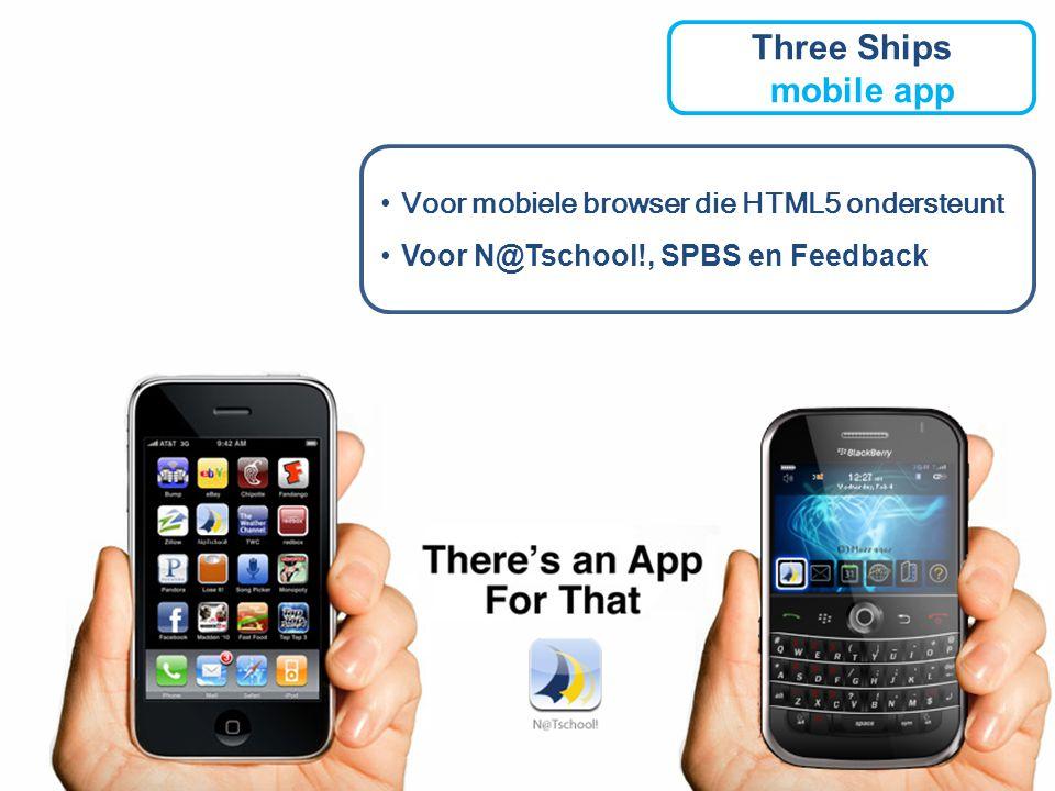 Three Ships mobile app Voor mobiele browser die HTML5 ondersteunt Voor N@Tschool!, SPBS en Feedback