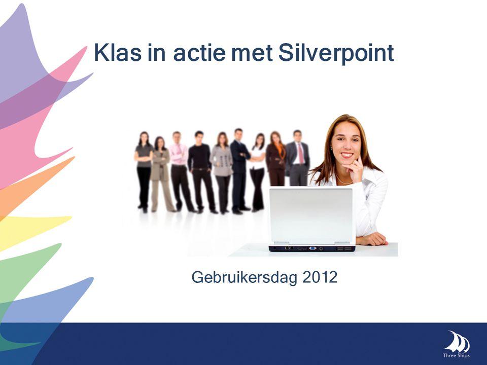 Gebruikersdag 2012 Klas in actie met Silverpoint