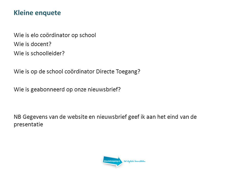 Kleine enquete Wie is elo coördinator op school Wie is docent? Wie is schoolleider? Wie is op de school coördinator Directe Toegang? Wie is geabonneer