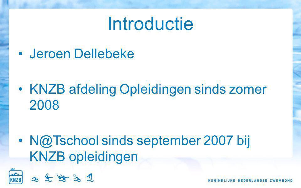 Introductie Jeroen Dellebeke KNZB afdeling Opleidingen sinds zomer 2008 N@Tschool sinds september 2007 bij KNZB opleidingen