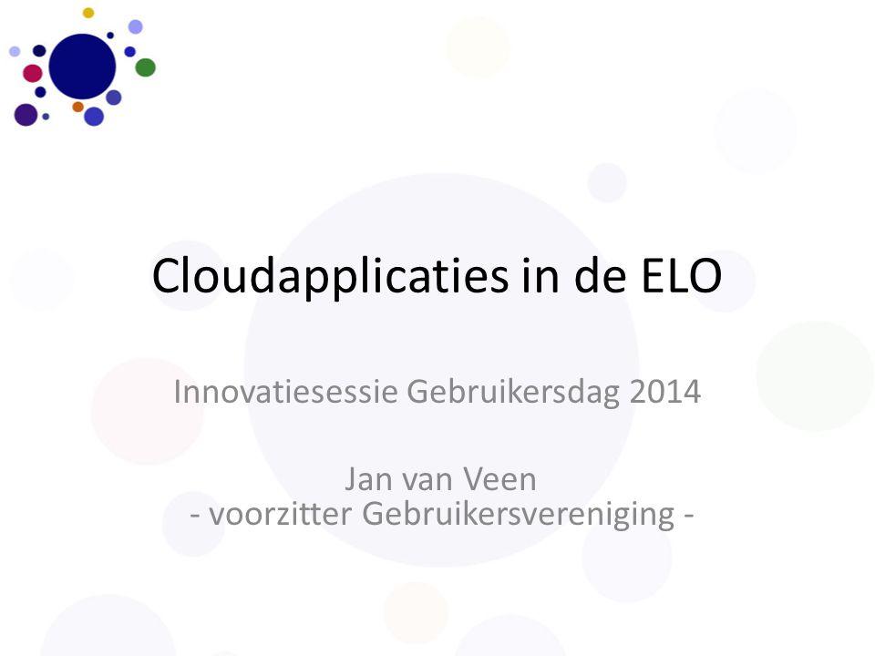 Cloudapplicaties in de ELO Innovatiesessie Gebruikersdag 2014 Jan van Veen - voorzitter Gebruikersvereniging -