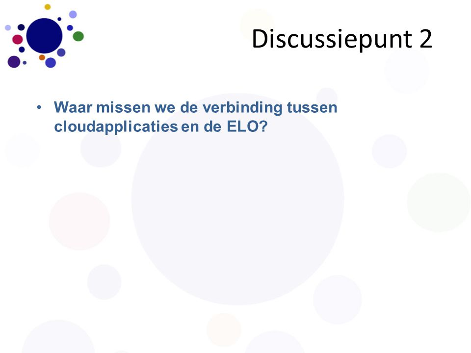 Discussiepunt 2 Waar missen we de verbinding tussen cloudapplicaties en de ELO?