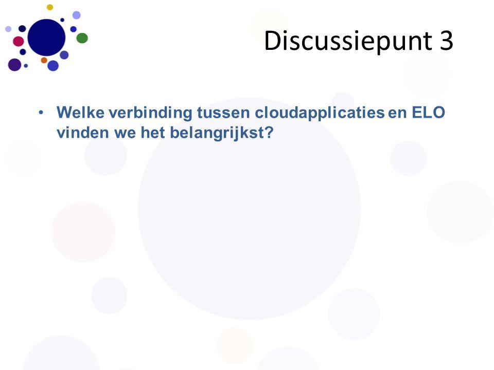 Discussiepunt 3 Welke verbinding tussen cloudapplicaties en ELO vinden we het belangrijkst