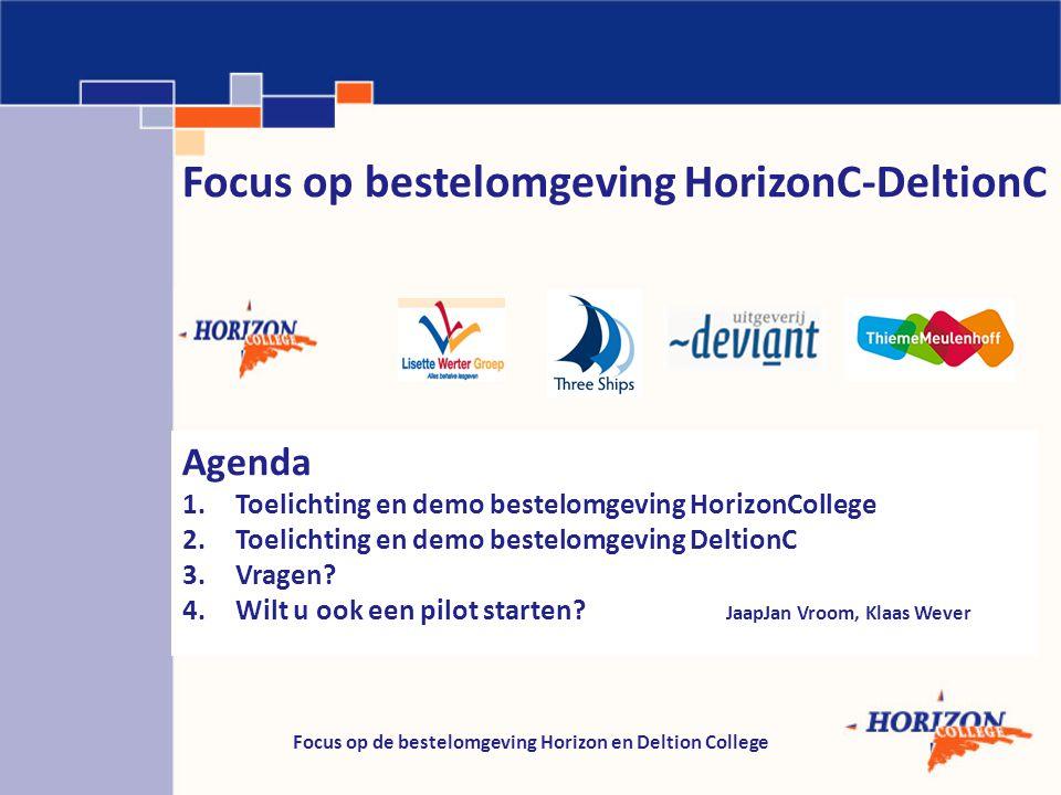Focus op de bestelomgeving Horizon en Deltion College Focus op bestelomgeving HorizonC-DeltionC Agenda 1.Toelichting en demo bestelomgeving HorizonCol