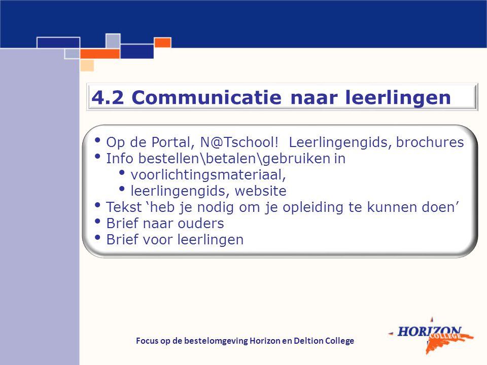 Focus op de bestelomgeving Horizon en Deltion College 4.2 Communicatie naar leerlingen Op de Portal, N@Tschool! Leerlingengids, brochures Info bestell