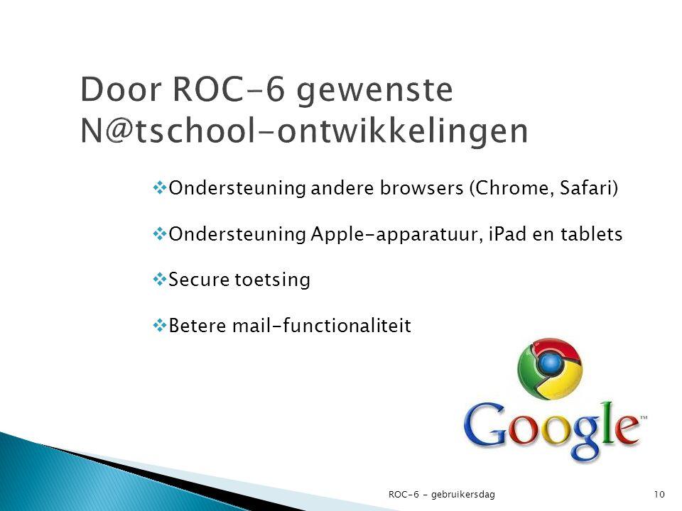 Ondersteuning andere browsers (Chrome, Safari)  Ondersteuning Apple-apparatuur, iPad en tablets  Secure toetsing  Betere mail-functionaliteit ROC