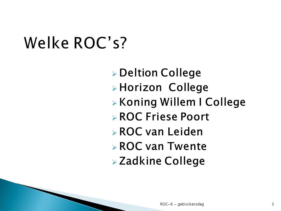  Deltion College  Horizon College  Koning Willem I College  ROC Friese Poort  ROC van Leiden  ROC van Twente  Zadkine College ROC-6 - gebruiker