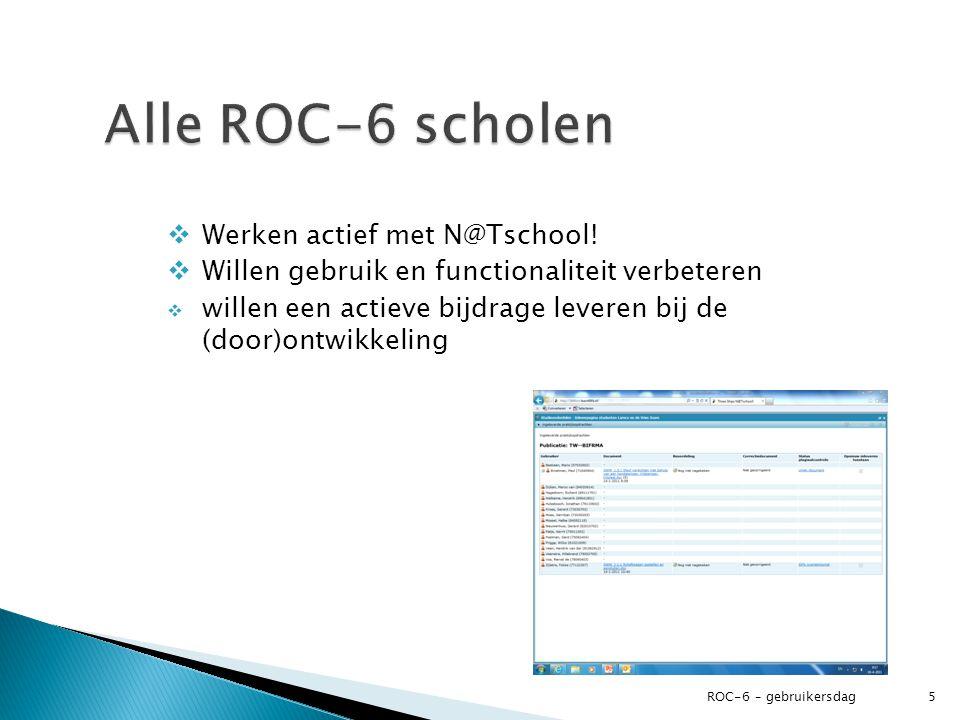  Werken actief met N@Tschool!  Willen gebruik en functionaliteit verbeteren  willen een actieve bijdrage leveren bij de (door)ontwikkeling ROC-6 –