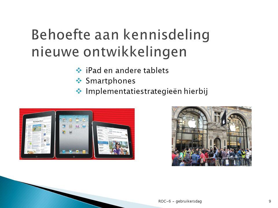  iPad en andere tablets  Smartphones  Implementatiestrategieën hierbij ROC-6 - gebruikersdag9