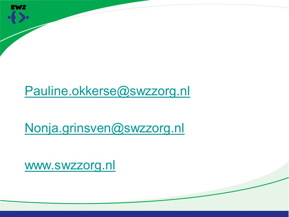 Pauline.okkerse@swzzorg.nl Nonja.grinsven@swzzorg.nl www.swzzorg.nl