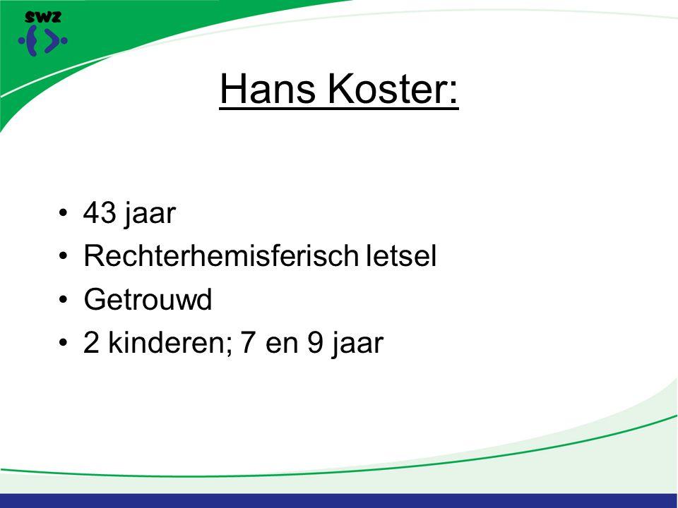 Hans Koster: 43 jaar Rechterhemisferisch letsel Getrouwd 2 kinderen; 7 en 9 jaar