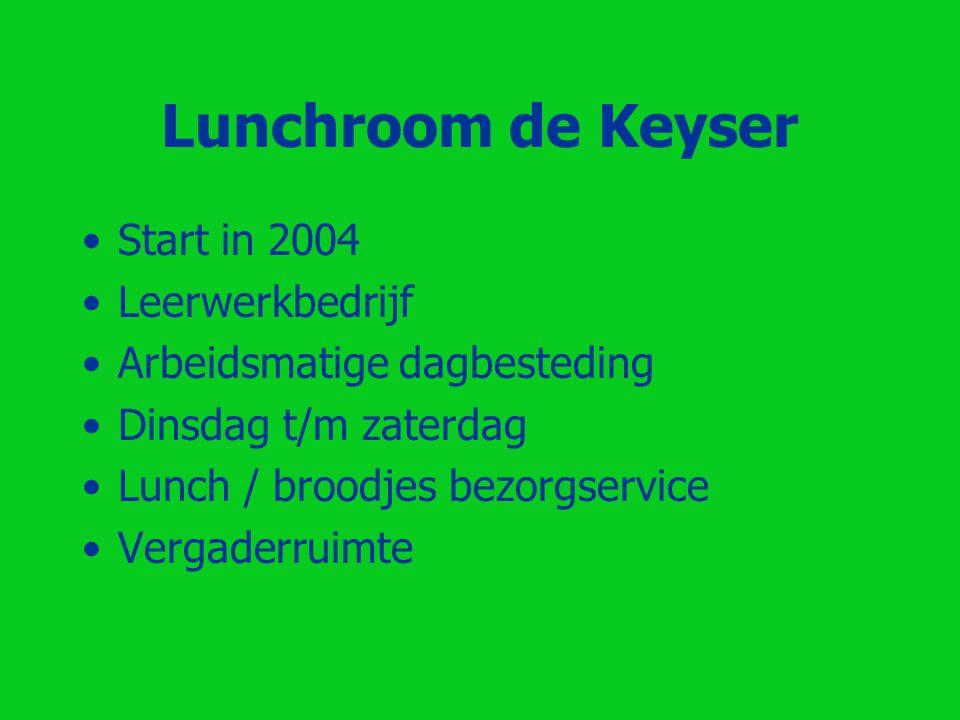 Lunchroom de Keyser Start in 2004 Leerwerkbedrijf Arbeidsmatige dagbesteding Dinsdag t/m zaterdag Lunch / broodjes bezorgservice Vergaderruimte
