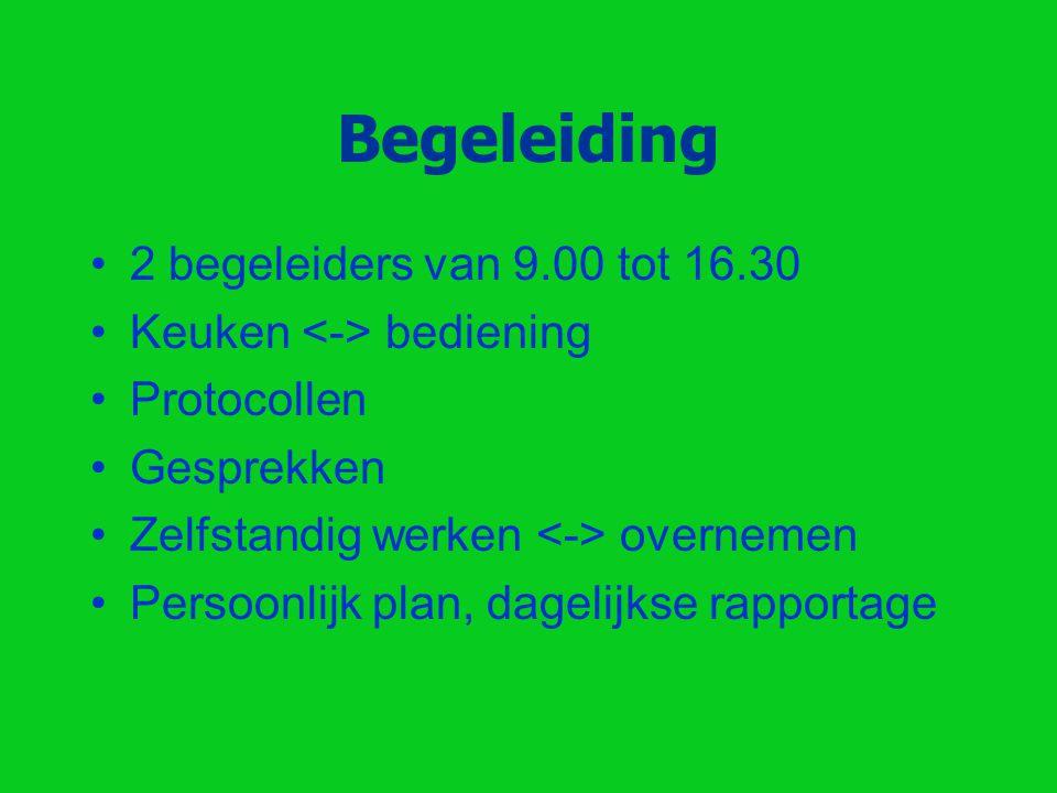 Begeleiding 2 begeleiders van 9.00 tot 16.30 Keuken bediening Protocollen Gesprekken Zelfstandig werken overnemen Persoonlijk plan, dagelijkse rapportage