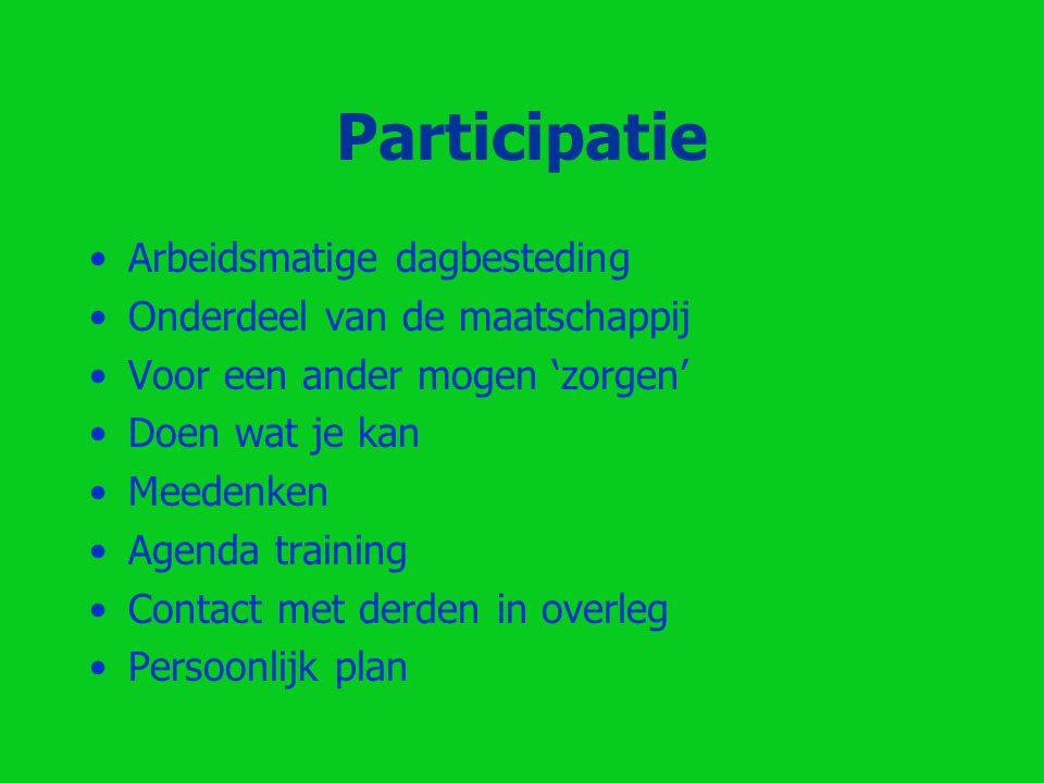 Participatie Arbeidsmatige dagbesteding Onderdeel van de maatschappij Voor een ander mogen 'zorgen' Doen wat je kan Meedenken Agenda training Contact met derden in overleg Persoonlijk plan
