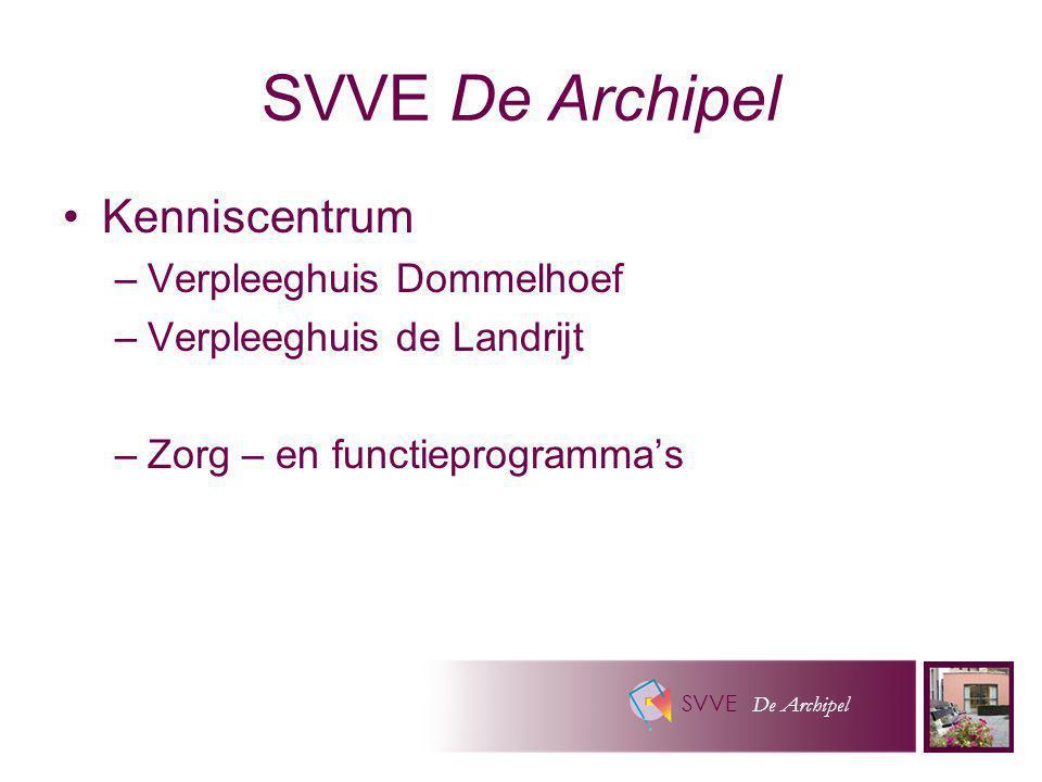 SVVE De Archipel Kenniscentrum –Verpleeghuis Dommelhoef –Verpleeghuis de Landrijt –Zorg – en functieprogramma's