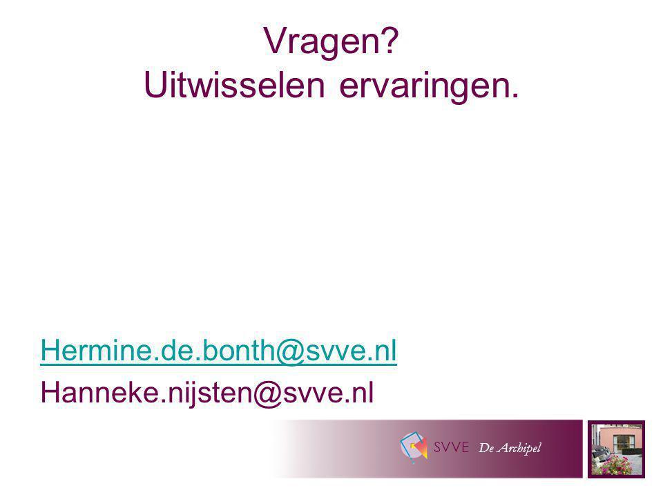 SVVE De Archipel Vragen? Uitwisselen ervaringen. Hermine.de.bonth@svve.nl Hanneke.nijsten@svve.nl