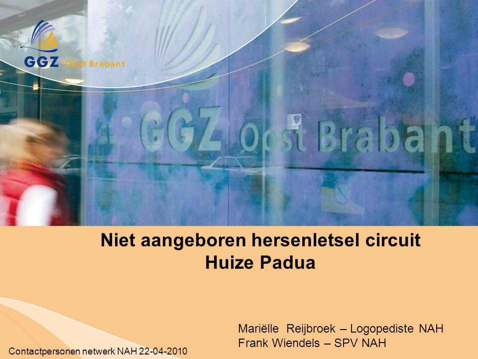 Contactpersonen netwerk NAH 22-04-2010 Mariëlle Reijbroek – Logopediste NAH Frank Wiendels – SPV NAH Niet aangeboren hersenletsel circuit Huize Padua