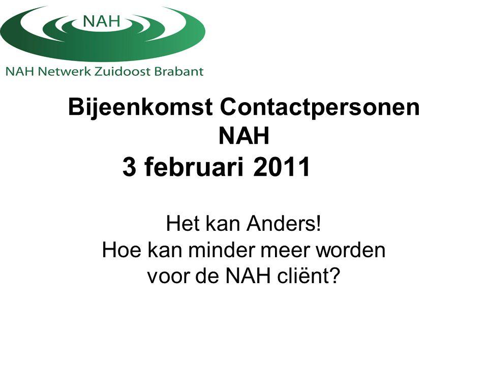 Bijeenkomst Contactpersonen NAH 3 februari 2011 Het kan Anders! Hoe kan minder meer worden voor de NAH cliënt?