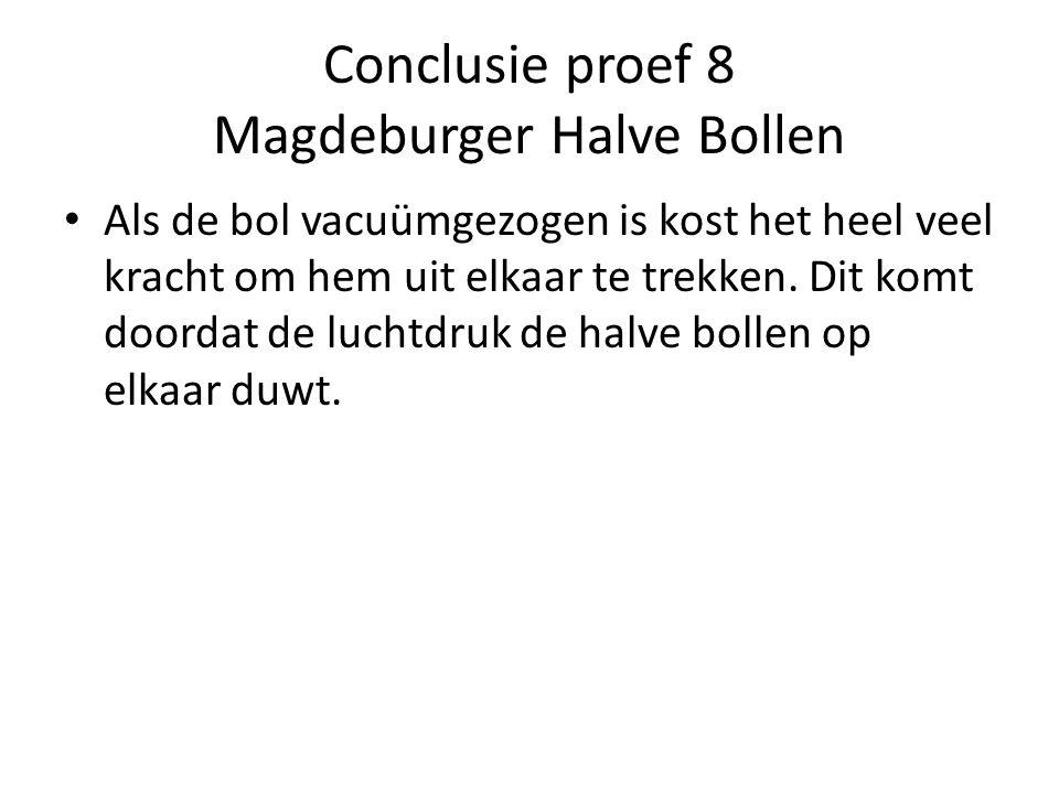 Conclusie proef 8 Magdeburger Halve Bollen Als de bol vacuümgezogen is kost het heel veel kracht om hem uit elkaar te trekken. Dit komt doordat de luc