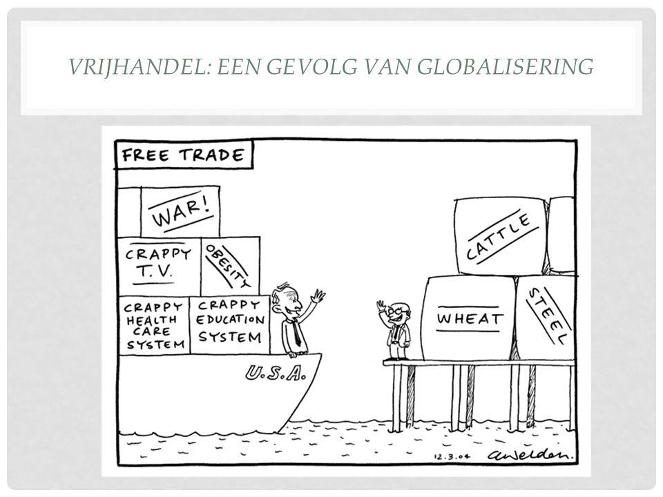 VRIJHANDEL: EEN GEVOLG VAN GLOBALISERING