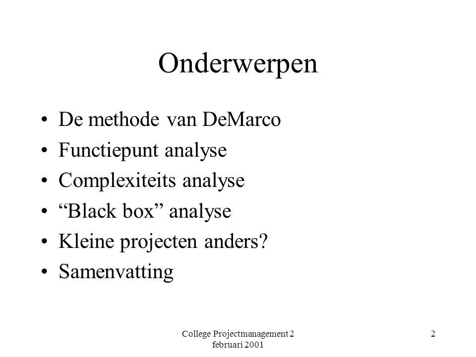 College Projectmanagement 2 februari 2001 3 De methode van DeMarco Belangrijkste principes: –Gefaseerd: specificatie, ontwerp en implementatie –Gebaseerd op modellen