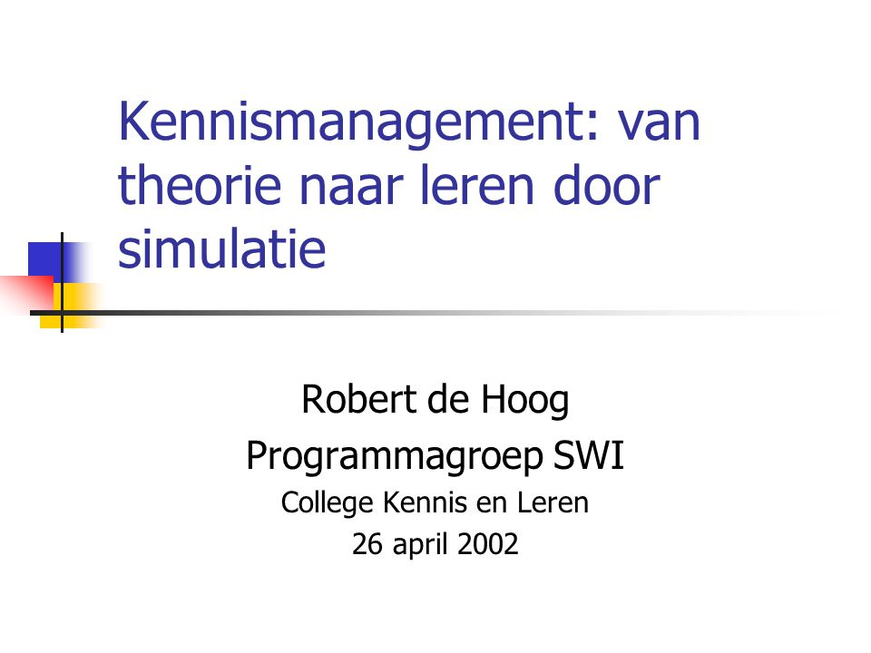 College Kennis en Leren 26 april 200222 The business model structure Knowledge processes related variables Knowledge related variables Business process related variables Organisational effectiveness variables External events Internal events KM interventions