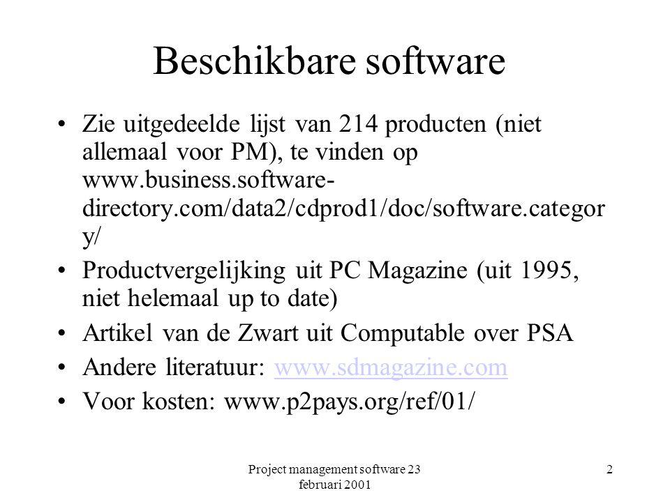 Project management software 23 februari 2001 2 Beschikbare software Zie uitgedeelde lijst van 214 producten (niet allemaal voor PM), te vinden op www.business.software- directory.com/data2/cdprod1/doc/software.categor y/ Productvergelijking uit PC Magazine (uit 1995, niet helemaal up to date) Artikel van de Zwart uit Computable over PSA Andere literatuur: www.sdmagazine.comwww.sdmagazine.com Voor kosten: www.p2pays.org/ref/01/