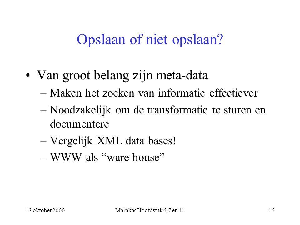 13 oktober 2000Marakas Hoofdstuk 6,7 en 1116 Opslaan of niet opslaan? Van groot belang zijn meta-data –Maken het zoeken van informatie effectiever –No