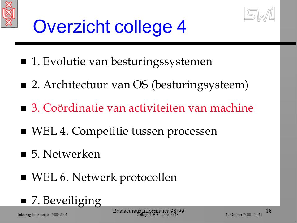 Inleiding Informatica, 2000-2001 College 3, H 3 – sheet nr 1817 October 2000 - 14:11 Basiscursus Informatica 98/9918 Overzicht college 4 n 1.