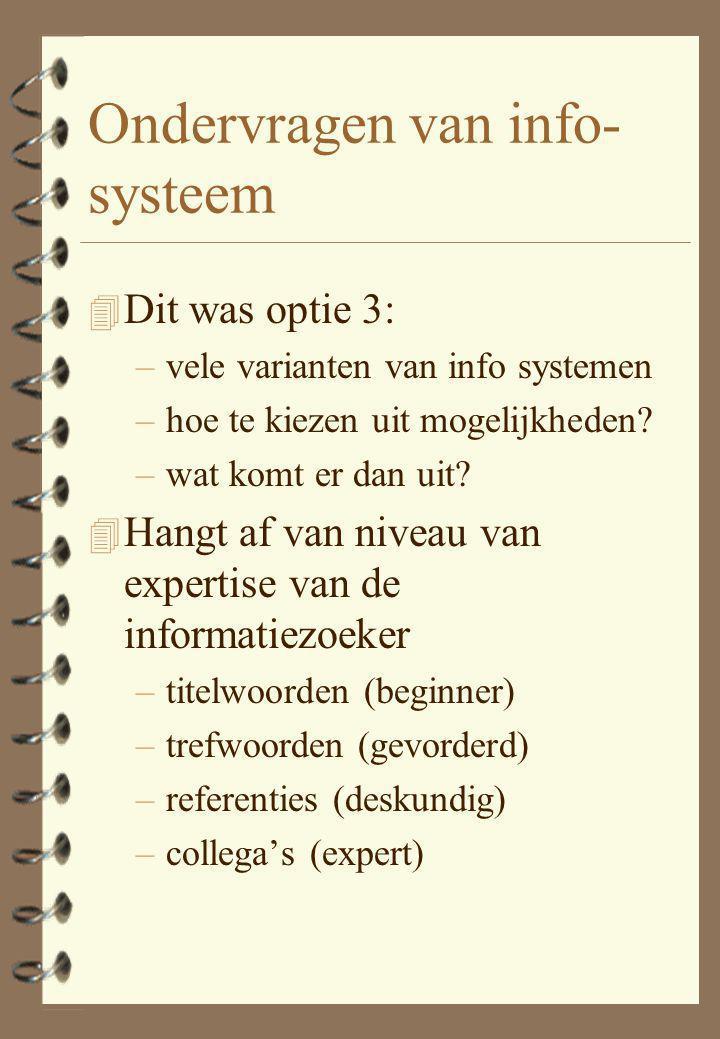 Ondervragen van info- systeem 4 Dit was optie 3: –vele varianten van info systemen –hoe te kiezen uit mogelijkheden.