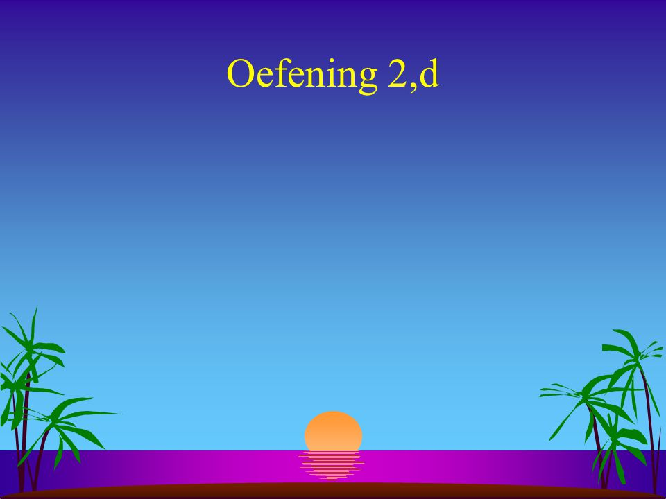 Oefening 2,d