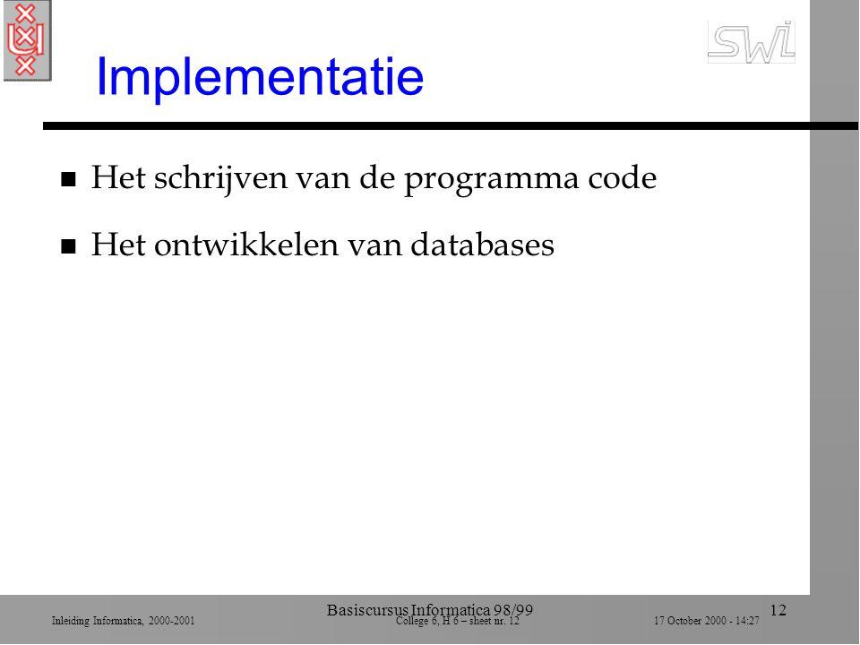 Inleiding Informatica, 2000-2001 College 6, H 6 – sheet nr. 1217 October 2000 - 14:27 Basiscursus Informatica 98/9912 Implementatie n Het schrijven va