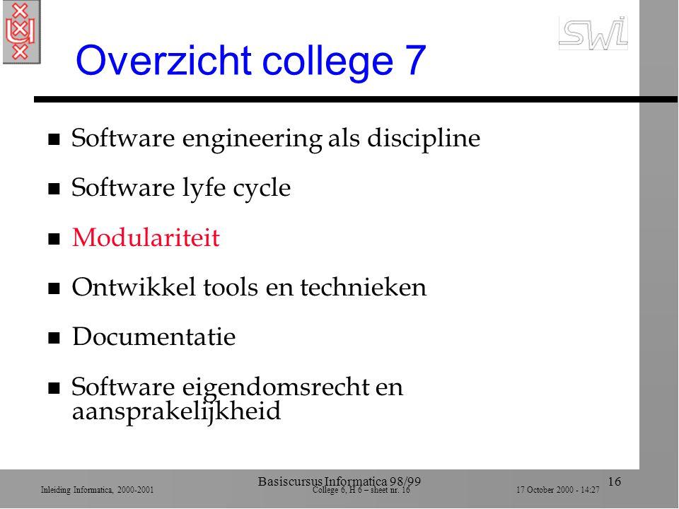 Inleiding Informatica, 2000-2001 College 6, H 6 – sheet nr. 1617 October 2000 - 14:27 Basiscursus Informatica 98/9916 Overzicht college 7 n Software e
