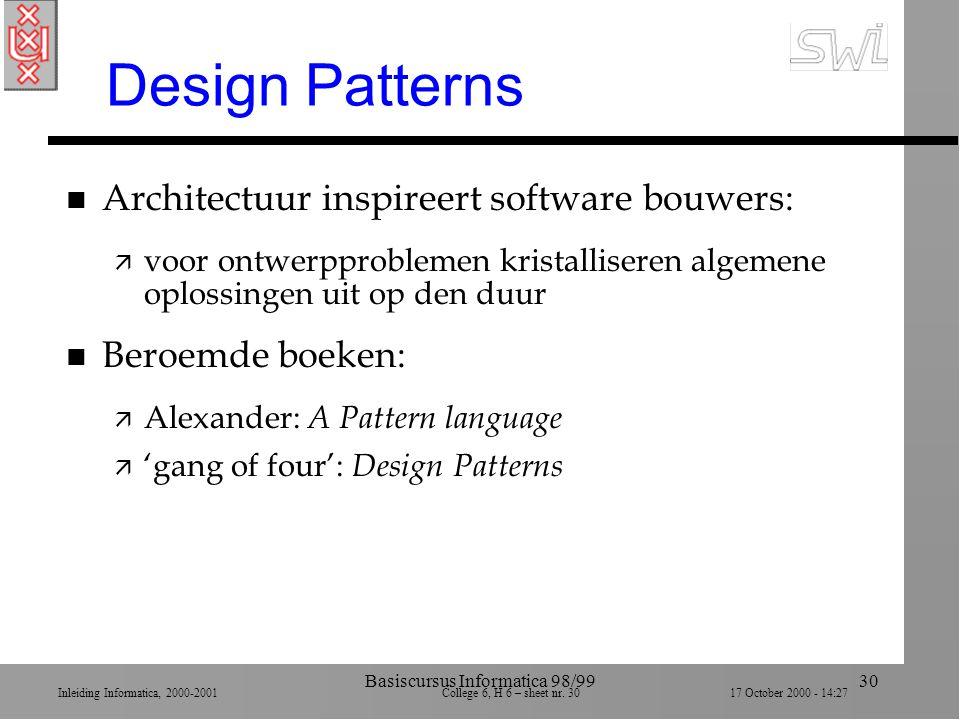 Inleiding Informatica, 2000-2001 College 6, H 6 – sheet nr. 3017 October 2000 - 14:27 Basiscursus Informatica 98/9930 Design Patterns n Architectuur i